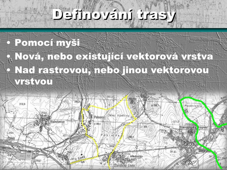 Definování trasy Pomocí myši Nová, nebo existující vektorová vrstva Nad rastrovou, nebo jinou vektorovou vrstvou