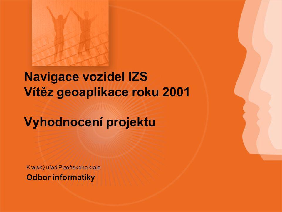 Navigace vozidel IZS Vítěz geoaplikace roku 2001 Vyhodnocení projektu Krajský úřad Plzeňského kraje Odbor informatiky