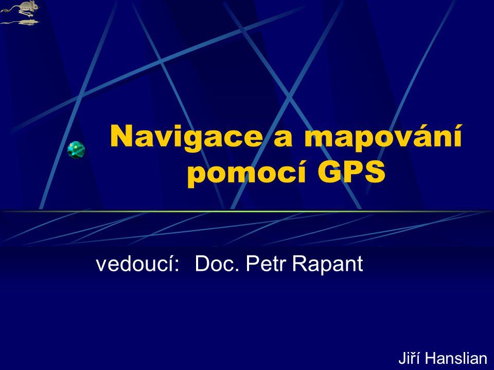 Navigace a mapování pomocí GPS vedoucí: Doc. Petr Rapant Jiří Hanslian