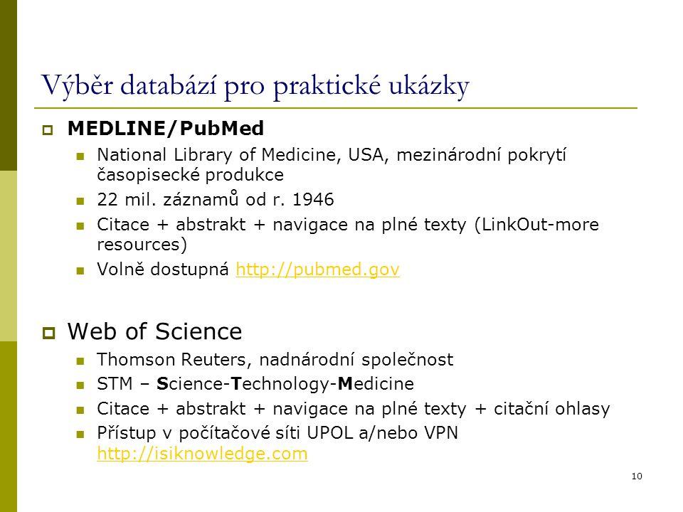 Výběr databází pro praktické ukázky  MEDLINE/PubMed National Library of Medicine, USA, mezinárodní pokrytí časopisecké produkce 22 mil. záznamů od r.