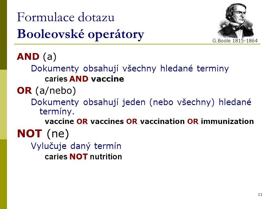 Formulace dotazu Booleovské operátory AND (a) Dokumenty obsahují všechny hledané terminy AND vaccine caries AND vaccine OR (a/nebo) Dokumenty obsahují