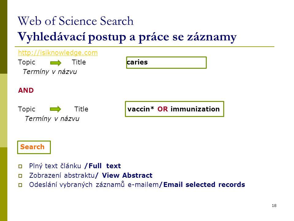 http://isiknowledge.com Topic Title caries Termíny v názvu AND Topic Title vaccin* OR immunization Termíny v názvu Search  Plný text článku /Full tex