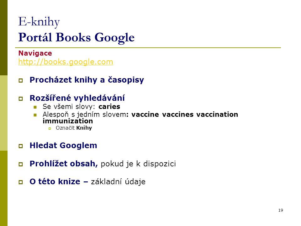 E-knihy Portál Books Google Navigace http://books.google.com  Procházet knihy a časopisy  Rozšířené vyhledávání Se všemi slovy: caries Alespoň s jed