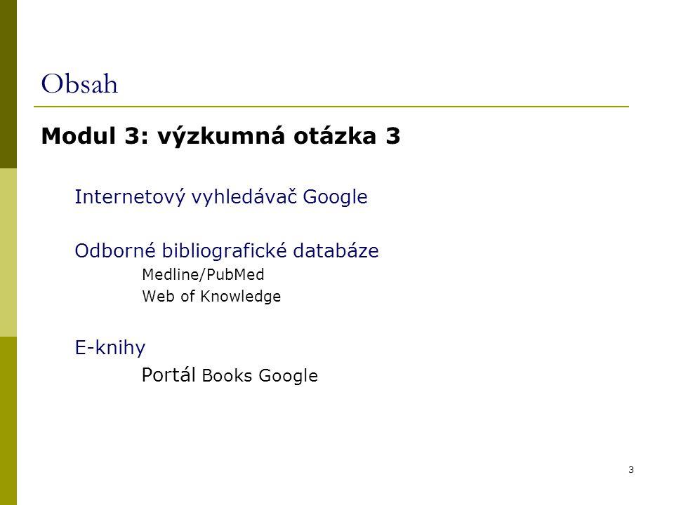 Obsah Modul 3: výzkumná otázka 3 Internetový vyhledávač Google Odborné bibliografické databáze Medline/PubMed Web of Knowledge E-knihy Portál Books Go