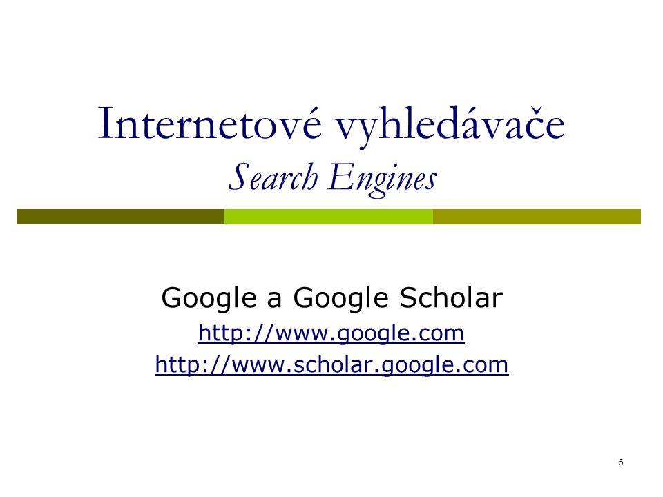 Internetové vyhledávače Search Engines Google a Google Scholar http://www.google.com http://www.scholar.google.com 6