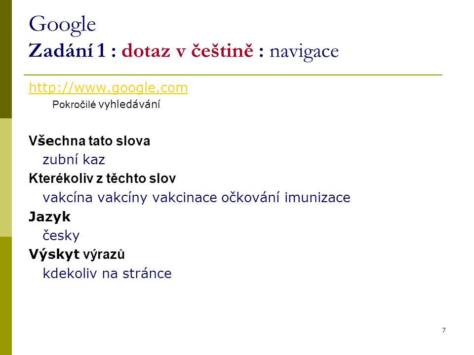 7 Google Zadání 1 : dotaz v češtině : navigace http://www.google.com Pokročilé vyhledávání V še chna tato slova zubní kaz Kterékoliv z těchto slov vak