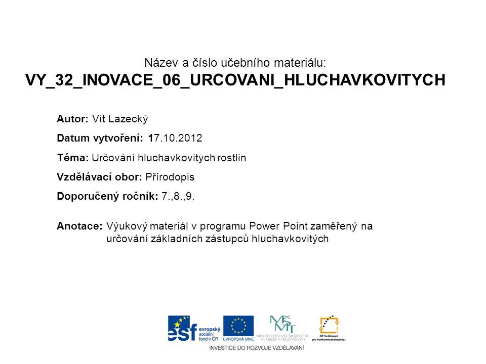 Název a číslo učebního materiálu: VY_32_INOVACE_06_URCOVANI_HLUCHAVKOVITYCH Anotace:Výukový materiál v programu Power Point zaměřený na určování zákla