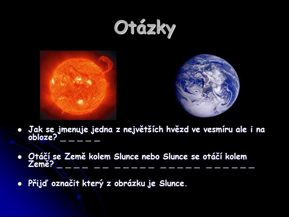Otázky Jak se jmenuje jedna z největších hvězd ve vesmíru ale i na obloze? _ _ _ _ _ Jak se jmenuje jedna z největších hvězd ve vesmíru ale i na obloz