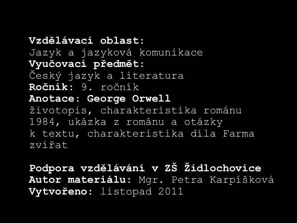 Vzdělávací oblast: Jazyk a jazyková komunikace Vyučovací předmět: Český jazyk a literatura Ročník: 9. ročník Anotace: George Orwell životopis, charakt