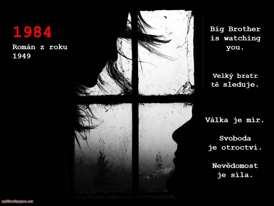 1984 Román z roku 1949 Velký bratr tě sleduje. Big Brother is watching you.