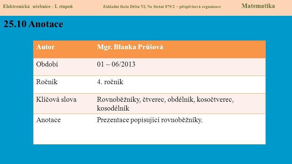 AutorMgr. Blanka Průšová Období01 – 06/2013 Ročník4. ročník Klíčová slovaRovnoběžníky, čtverec, obdélník, kosočtverec, kosodélník AnotacePrezentace po