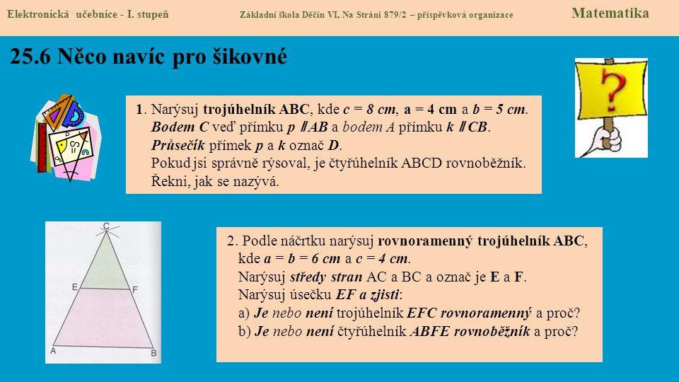 Elektronická učebnice - I. stupeň Základní škola Děčín VI, Na Stráni 879/2 – příspěvková organizace Matematika 25.6 Něco navíc pro šikovné 1. Narýsuj
