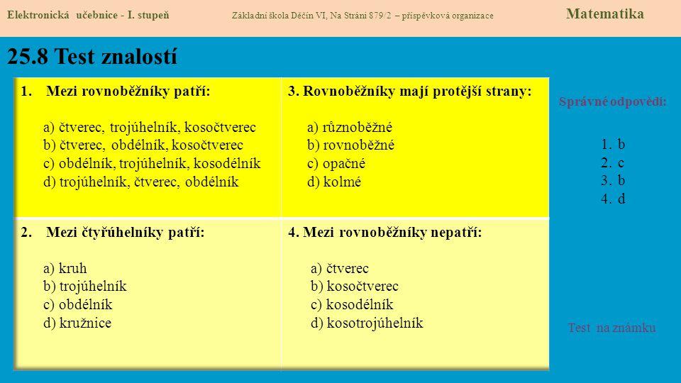 25.8 Test znalostí Správné odpovědi: 1.b 2.c 3.b 4.d Test na známku Elektronická učebnice - I. stupeň Základní škola Děčín VI, Na Stráni 879/2 – přísp