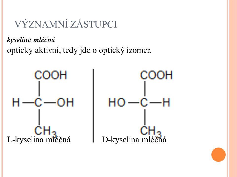 VÝZNAMNÍ ZÁSTUPCI kyselina mléčná opticky aktivní, tedy jde o optický izomer. L-kyselina mléčná D-kyselina mléčná