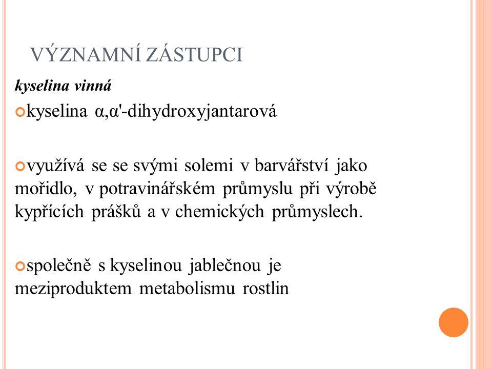 VÝZNAMNÍ ZÁSTUPCI kyselina vinná kyselina α,α'-dihydroxyjantarová využívá se se svými solemi v barvářství jako mořidlo, v potravinářském průmyslu při