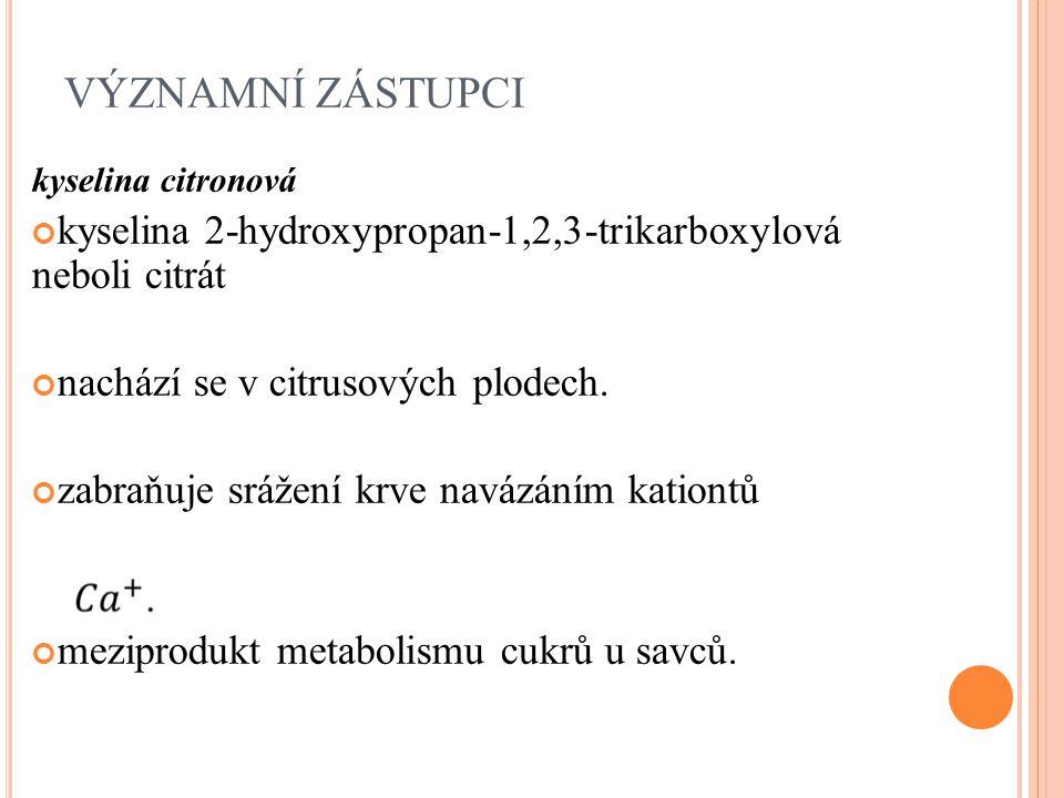 VÝZNAMNÍ ZÁSTUPCI kyselina citronová kyselina 2-hydroxypropan-1,2,3-trikarboxylová neboli citrát nachází se v citrusových plodech. zabraňuje srážení k