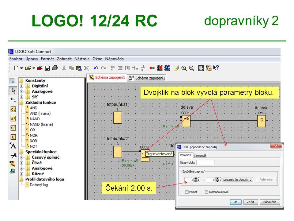 dopravníky 2 LOGO! 12/24 RC Dvojklik na blok vyvolá parametry bloku. Čekání 2:00 s.