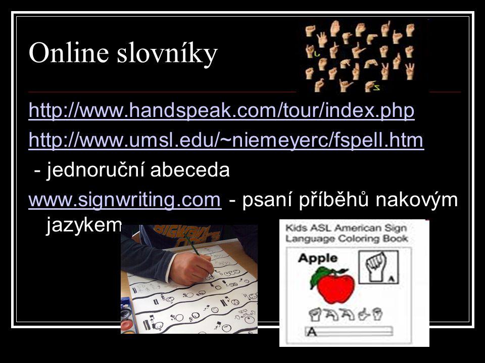 Online slovníky http://www.handspeak.com/tour/index.php http://www.umsl.edu/~niemeyerc/fspell.htm - jednoruční abeceda www.signwriting.comwww.signwrit