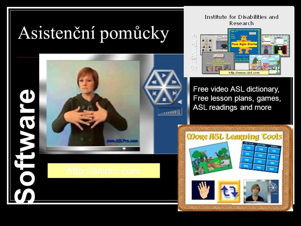Asistenční pomůcky ASL pro Software http://aslpro.com Free video ASL dictionary, Free lesson plans, games, ASL readings and more