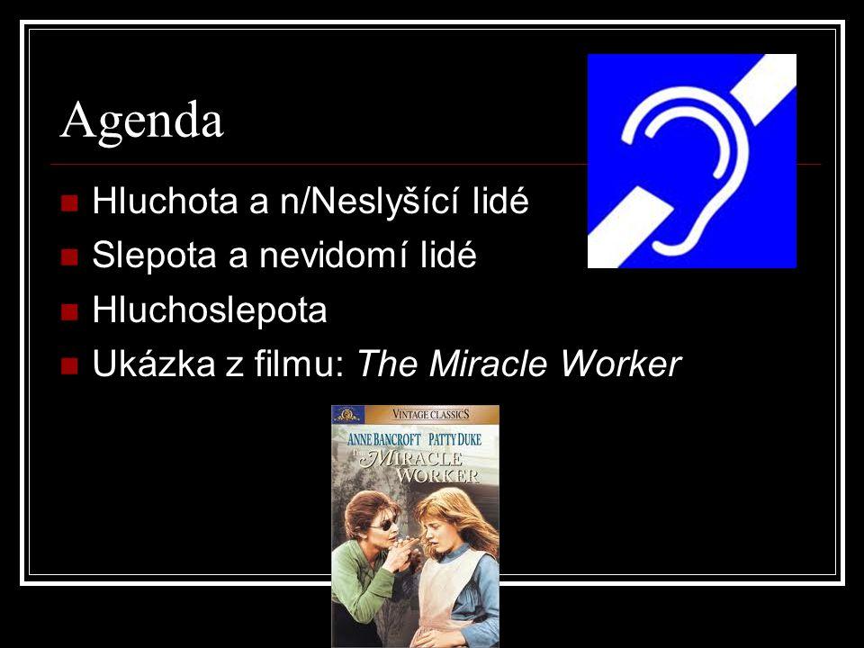 Agenda Hluchota a n/Neslyšící lidé Slepota a nevidomí lidé Hluchoslepota Ukázka z filmu: The Miracle Worker