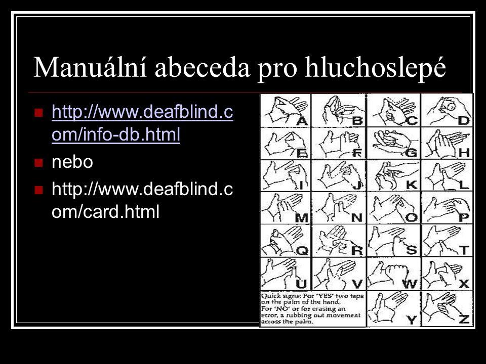 Manuální abeceda pro hluchoslepé http://www.deafblind.c om/info-db.html http://www.deafblind.c om/info-db.html nebo http://www.deafblind.c om/card.htm