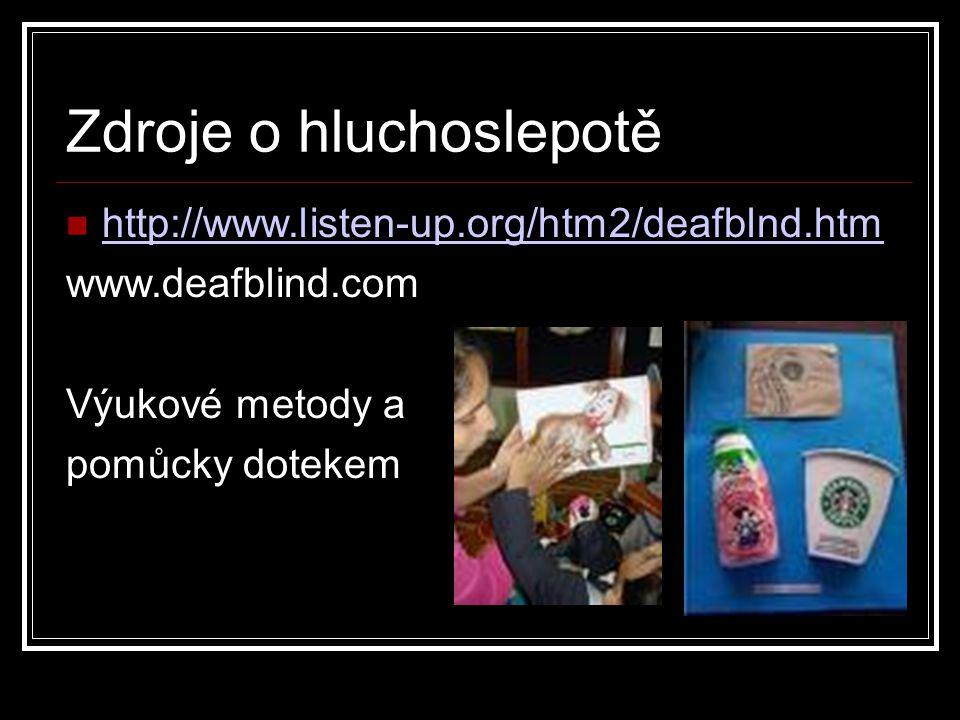 Zdroje o hluchoslepotě http://www.listen-up.org/htm2/deafblnd.htm www.deafblind.com Výukové metody a pomůcky dotekem