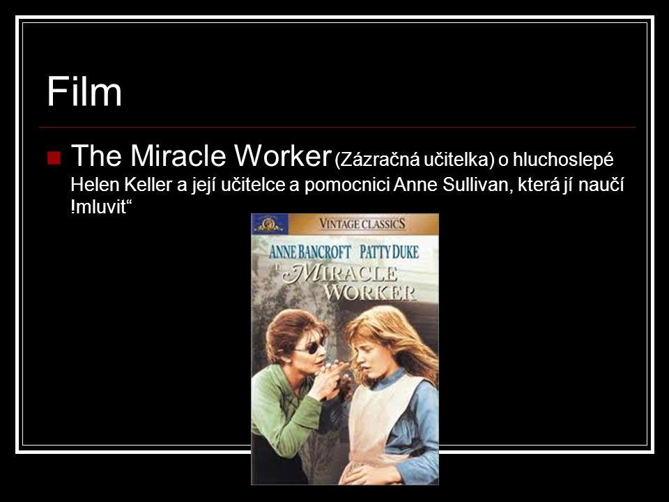 """Film The Miracle Worker (Zázračná učitelka) o hluchoslepé Helen Keller a její učitelce a pomocnici Anne Sullivan, která jí naučí !mluvit"""""""