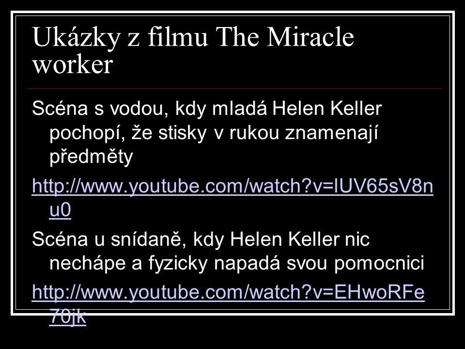 Ukázky z filmu The Miracle worker Scéna s vodou, kdy mladá Helen Keller pochopí, že stisky v rukou znamenají předměty http://www.youtube.com/watch?v=l