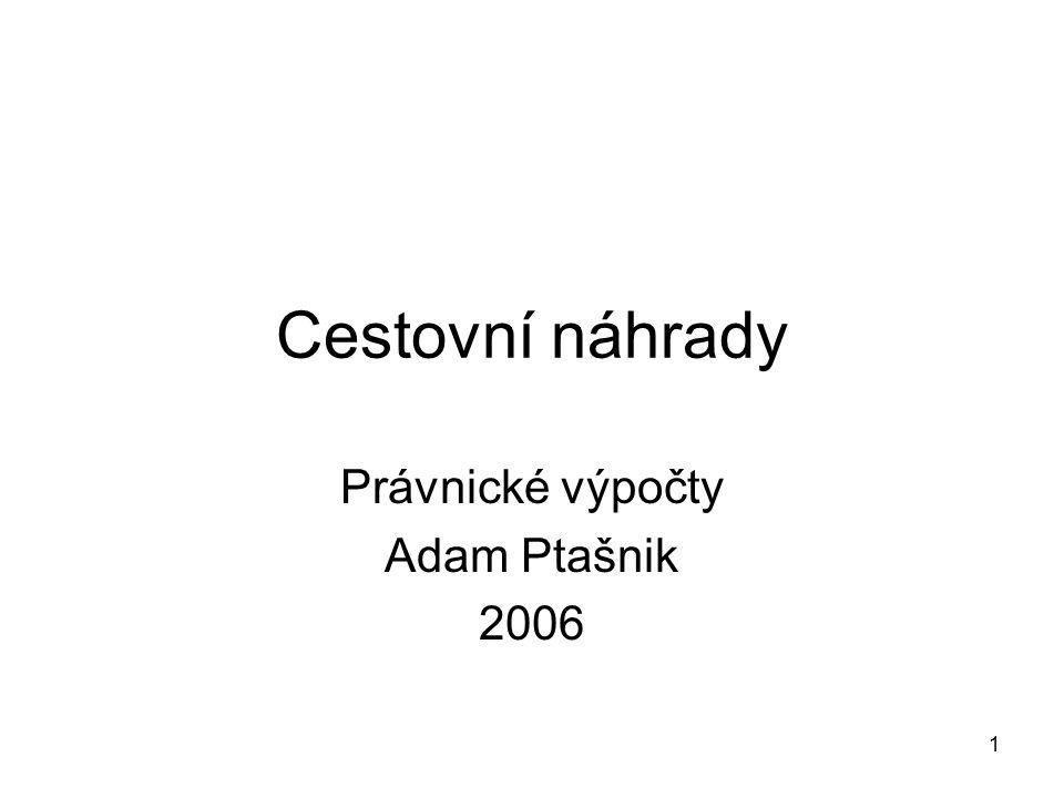 1 Cestovní náhrady Právnické výpočty Adam Ptašnik 2006