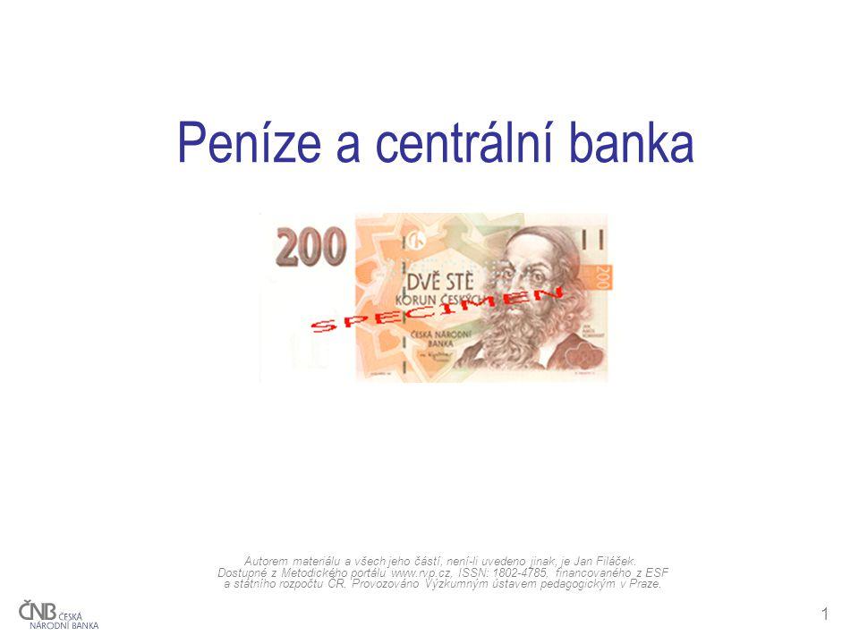 1 Peníze a centrální banka Autorem materiálu a všech jeho částí, není-li uvedeno jinak, je Jan Filáček. Dostupné z Metodického portálu www.rvp.cz, ISS
