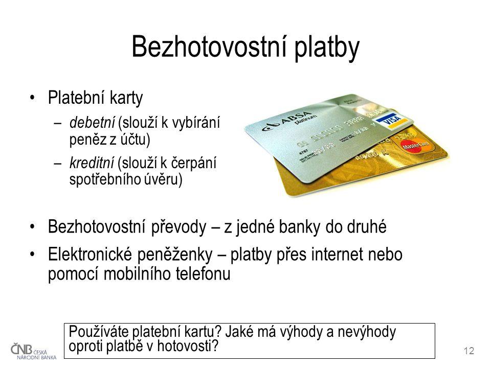 12 Bezhotovostní platby Platební karty – debetní (slouží k vybírání peněz z účtu) – kreditní (slouží k čerpání spotřebního úvěru) Používáte platební k