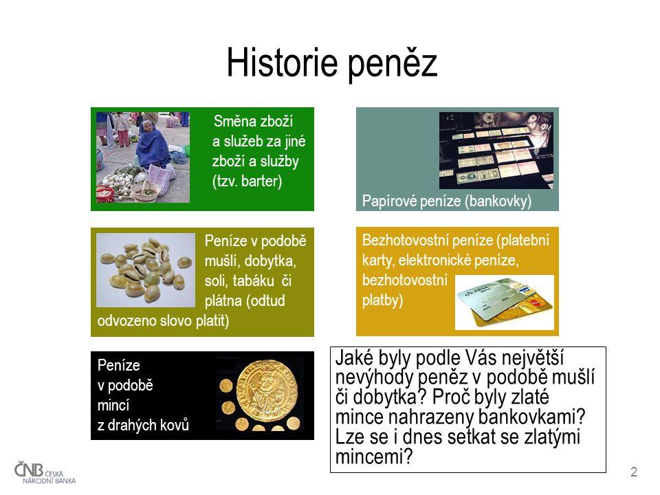 3 Funkce peněz Peníze umožňují směnu zboží a služeb Vyjadřují hodnotu zboží a služeb (např.