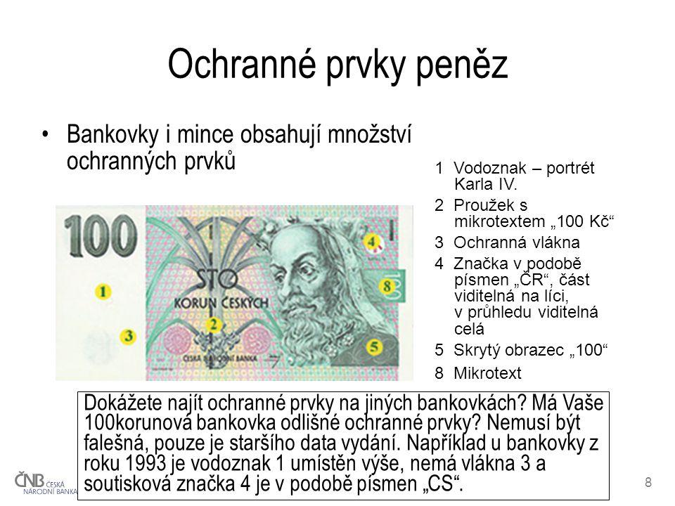 """8 Ochranné prvky peněz Bankovky i mince obsahují množství ochranných prvků 1 Vodoznak – portrét Karla IV. 2 Proužek s mikrotextem """"100 Kč"""" 3 Ochranná"""