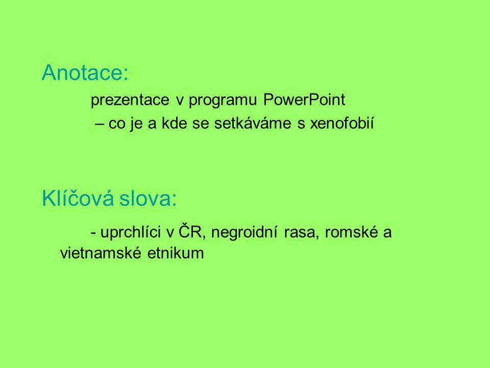 Anotace: prezentace v programu PowerPoint – co je a kde se setkáváme s xenofobií Klíčová slova: - uprchlíci v ČR, negroidní rasa, romské a vietnamské