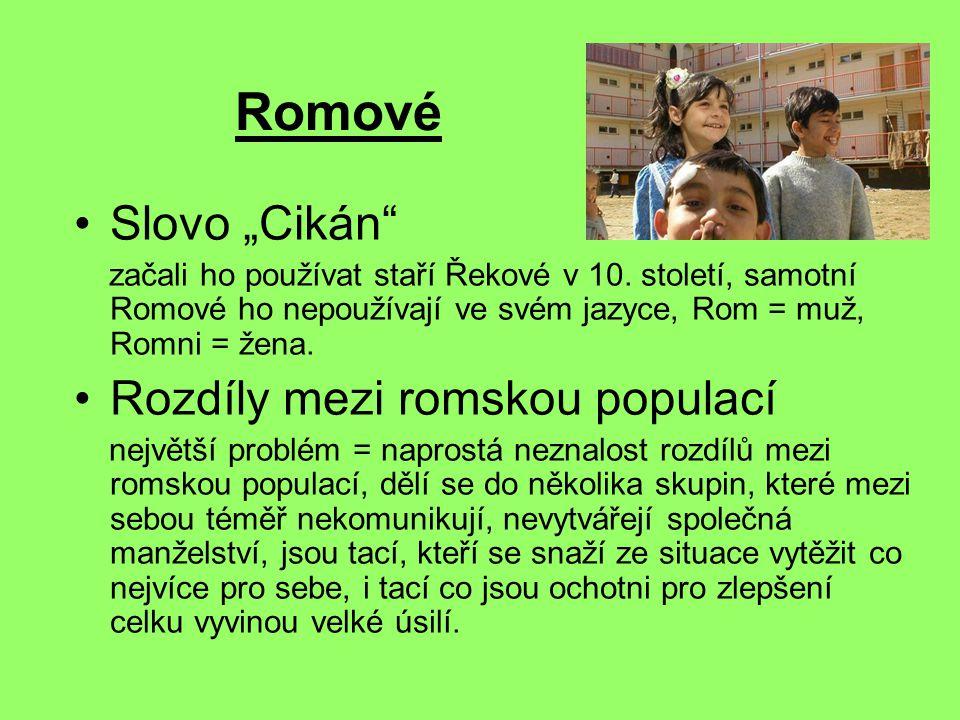 """Romové Slovo """"Cikán"""" začali ho používat staří Řekové v 10. století, samotní Romové ho nepoužívají ve svém jazyce, Rom = muž, Romni = žena. Rozdíly mez"""