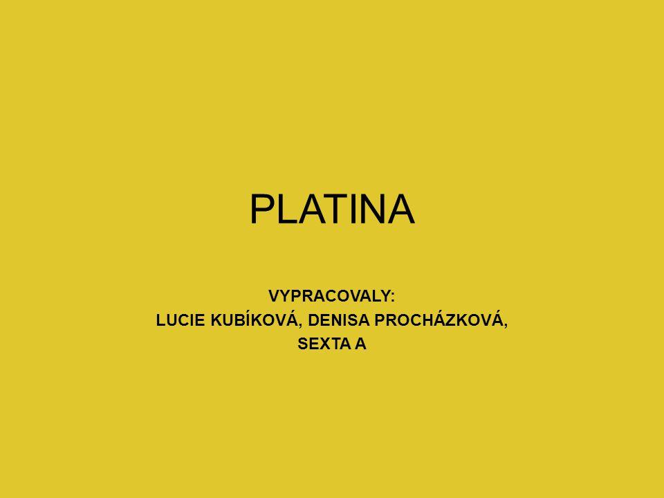 PLATINA VYPRACOVALY: LUCIE KUBÍKOVÁ, DENISA PROCHÁZKOVÁ, SEXTA A