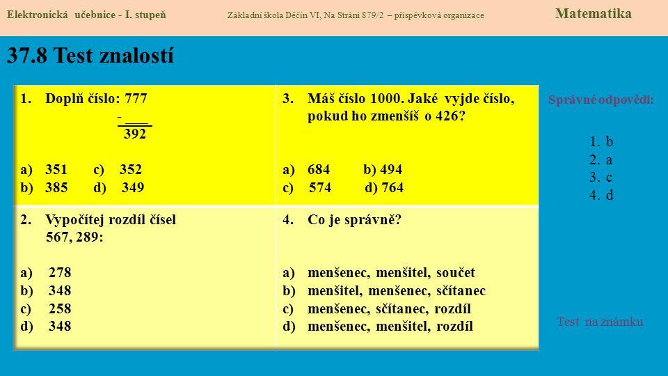 37.8 Test znalostí Správné odpovědi: 1.b 2.a 3.c 4.d Test na známku Elektronická učebnice - I. stupeň Základní škola Děčín VI, Na Stráni 879/2 – přísp