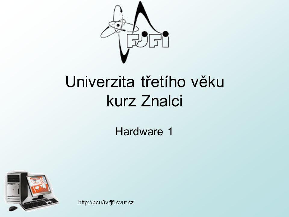 http://pcu3v.fjfi.cvut.cz Univerzita třetího věku kurz Znalci Hardware 1