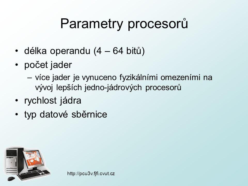 Parametry procesorů délka operandu (4 – 64 bitů) počet jader –více jader je vynuceno fyzikálními omezeními na vývoj lepších jedno-jádrových procesorů