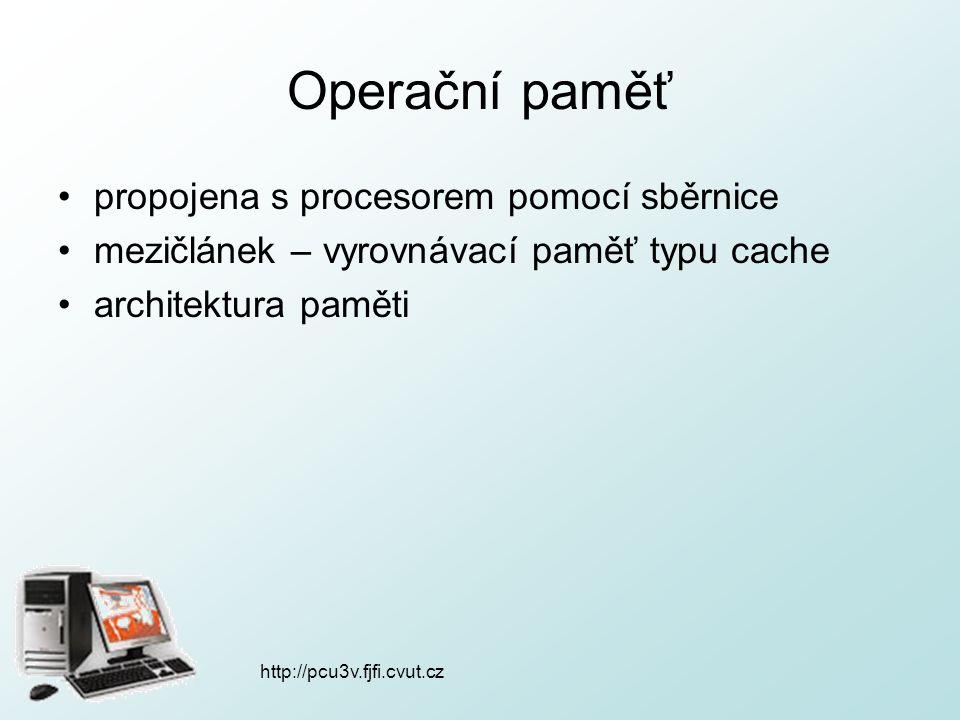 Operační paměť propojena s procesorem pomocí sběrnice mezičlánek – vyrovnávací paměť typu cache architektura paměti http://pcu3v.fjfi.cvut.cz