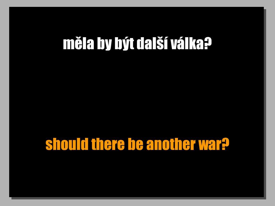 měla by být další válka should there be another war