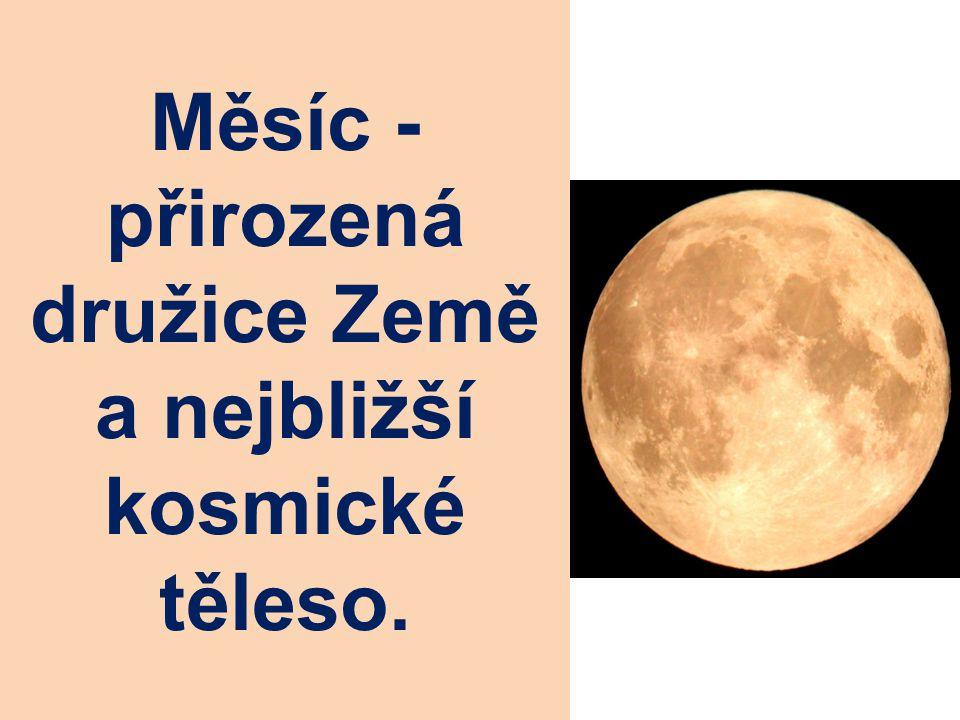 Měsíc - přirozená družice Země a nejbližší kosmické těleso.