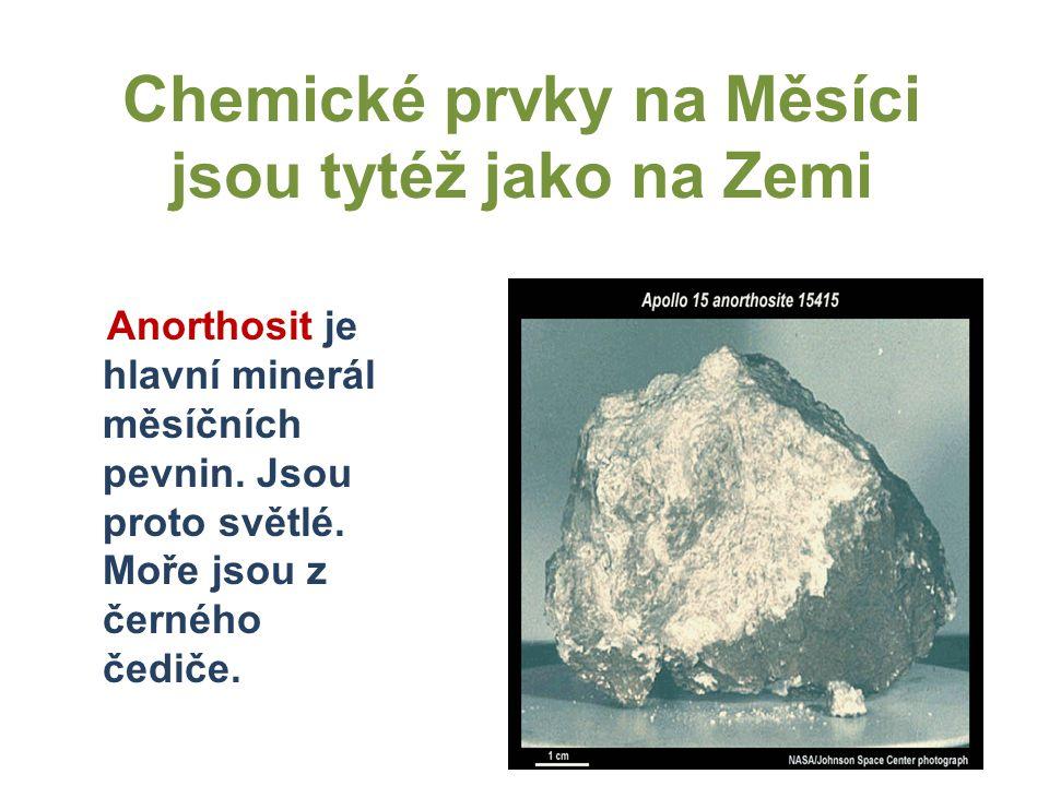 Chemické prvky na Měsíci jsou tytéž jako na Zemi Anorthosit je hlavní minerál měsíčních pevnin.