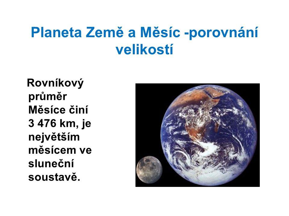 Planeta Země a Měsíc -porovnání velikostí Rovníkový průměr Měsíce činí 3 476 km, je největším měsícem ve sluneční soustavě.