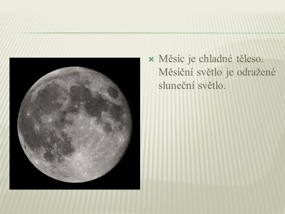  Měsíc je chladné těleso. Měsíční světlo je odražené sluneční světlo.