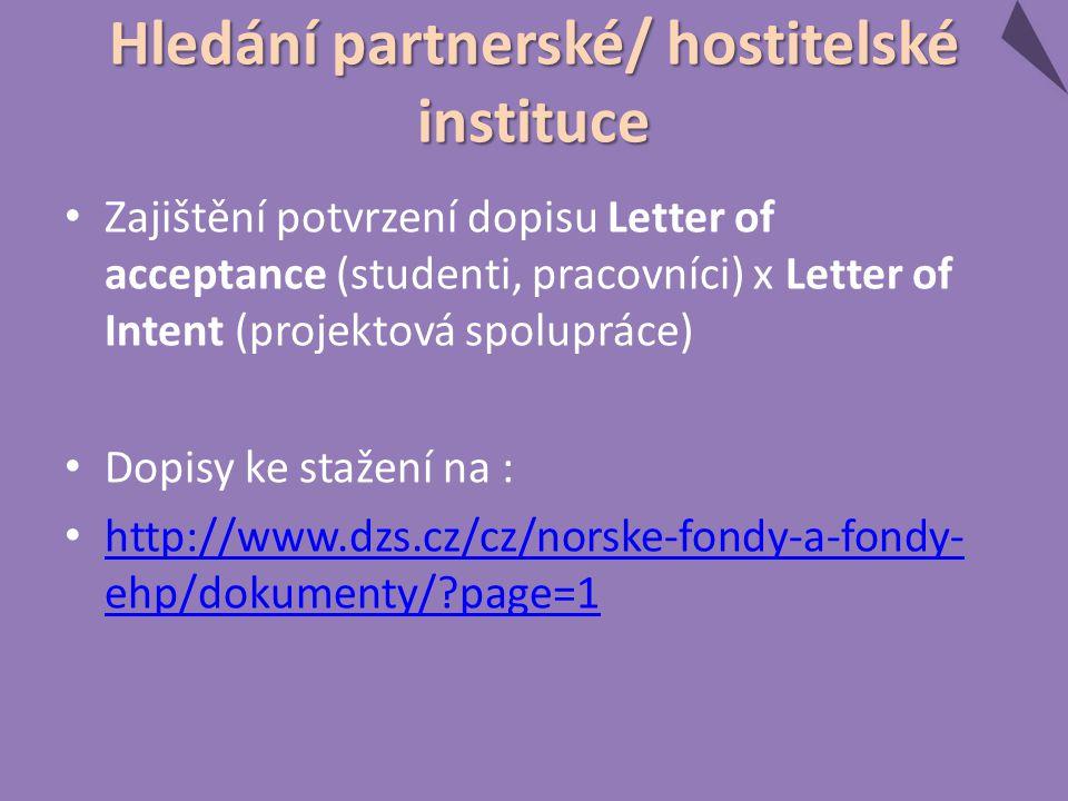 Zajištění potvrzení dopisu Letter of acceptance (studenti, pracovníci) x Letter of Intent (projektová spolupráce) Dopisy ke stažení na : http://www.dzs.cz/cz/norske-fondy-a-fondy- ehp/dokumenty/?page=1 http://www.dzs.cz/cz/norske-fondy-a-fondy- ehp/dokumenty/?page=1