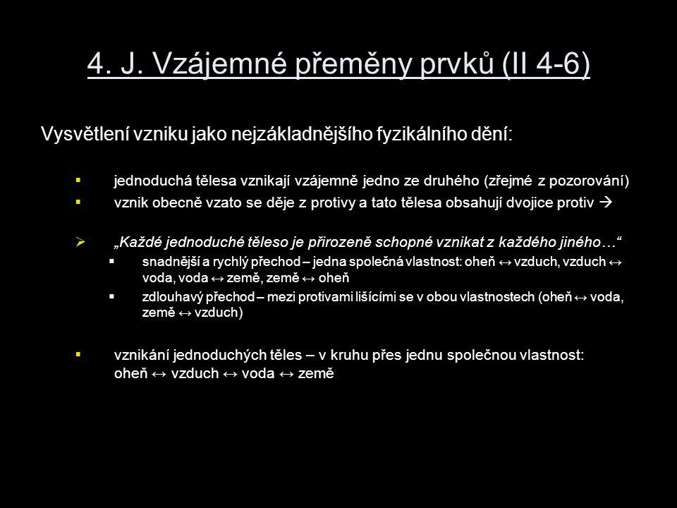 4. J. Vzájemné přeměny prvků (II 4-6) Vysvětlení vzniku jako nejzákladnějšího fyzikálního dění:  jednoduchá tělesa vznikají vzájemně jedno ze druhého