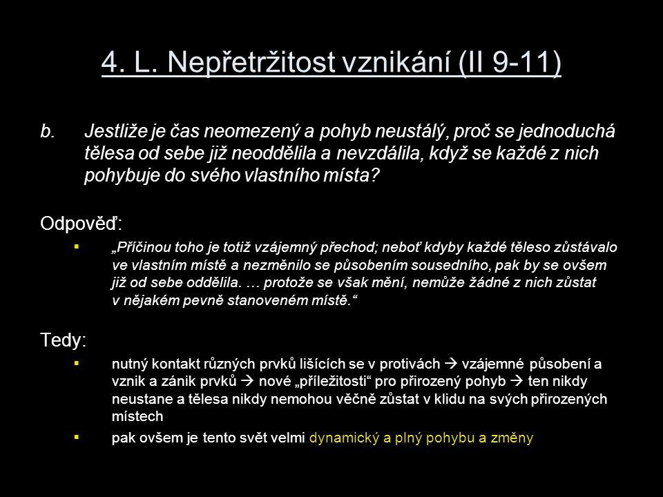 4. L. Nepřetržitost vznikání (II 9-11) b.Jestliže je čas neomezený a pohyb neustálý, proč se jednoduchá tělesa od sebe již neoddělila a nevzdálila, kd
