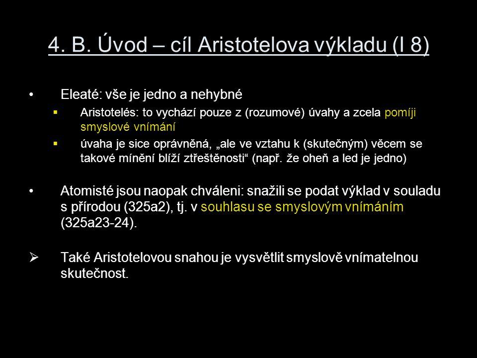 4. B. Úvod – cíl Aristotelova výkladu (I 8) Eleaté: vše je jedno a nehybné  Aristotelés: to vychází pouze z (rozumové) úvahy a zcela pomíji smyslové