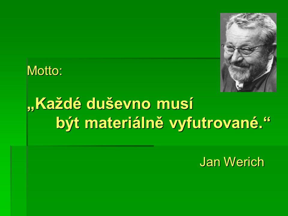 """Motto: """"Každé duševno musí být materiálně vyfutrované. Jan Werich"""